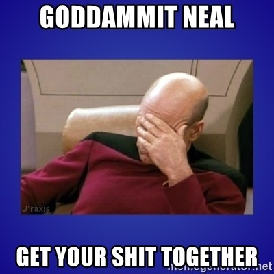 Picard facepalm  - Goddammit Neal Get your Shit TOgether