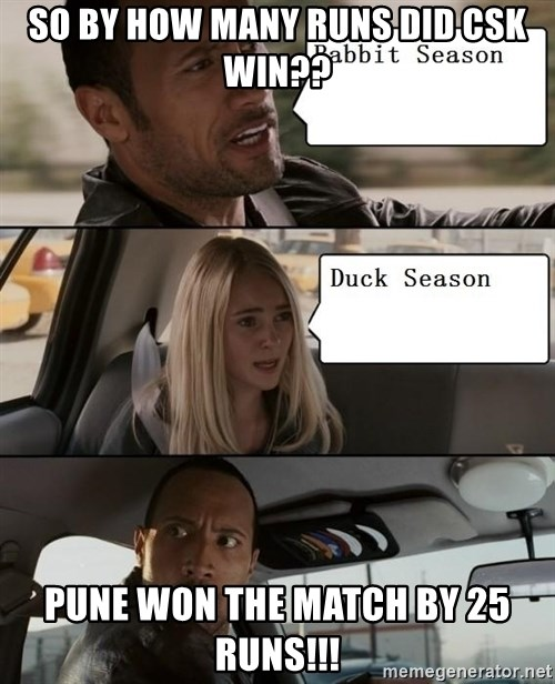 The Rock driving - SO BY HOW MANY RUNS DID CSK WIN?? pune won the match by 25 runs!!!