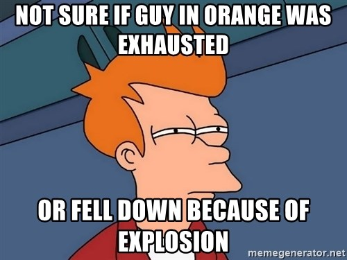 Futurama Fry - NOT SURE IF GUY IN ORANGE WAS EXHAUSTED OR FELL DOWN BECAUSE OF EXPLOSION
