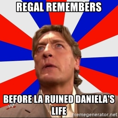 Regal Remembers - Regal Remembers before LA ruined daniela's life