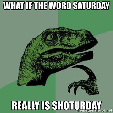 Philosoraptor - what if the word saturday really is shoturday