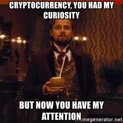 you had my curiosity dicaprio - Cryptocurrency, you had my curiosity but now you have my attention