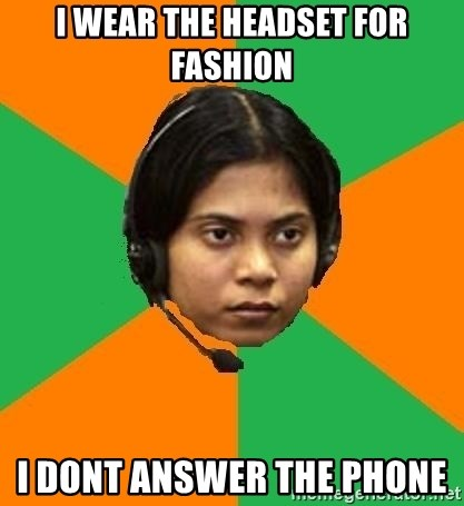 Stereotypical Indian Telemarketer - i wear the headset for fashion i dont answer the phone