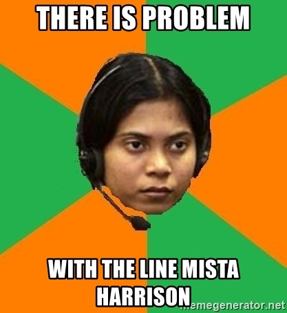 Stereotypical Indian Telemarketer - there is problem with the line mista harrison