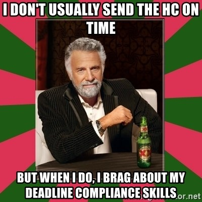 i dont usually - I don't usually send the HC on time But when I do, I brag about my deadline compliance skills