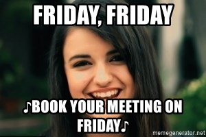 Friday Derp - friday, friday ♪book your meeting on friday♪