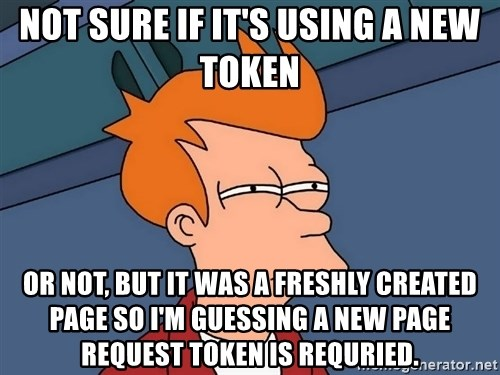 Futurama Fry - not sure if it's using a new token or not, but it was a freshly created page so I'm guessing a new page request token is requried.