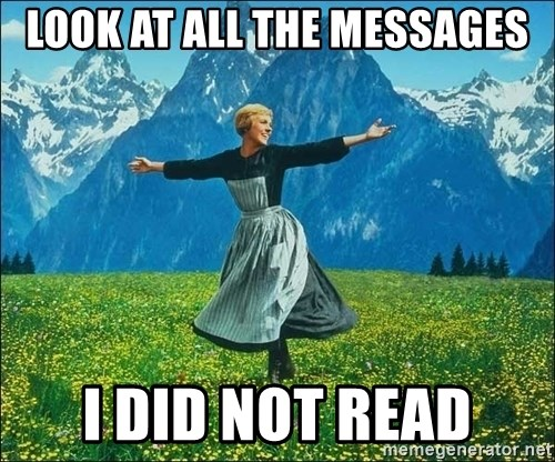 Look at all the things - look at all the messages I did not read