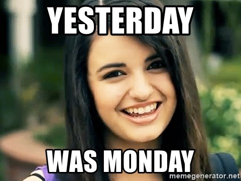Rebecca Black Fried Egg - Yesterday  was monday