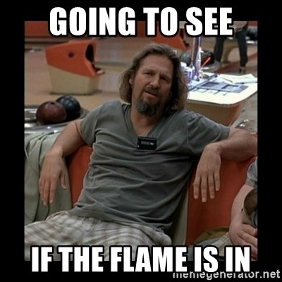 The Dude - Going to see If the Flame is In