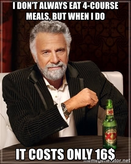The Most Interesting Man In The World - I DON'T ALWAYS EAT 4-COURSE MEALS, BUT WHEN I DO It costs only 16$