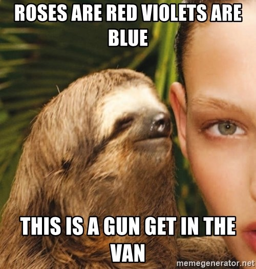 The Rape Sloth - Roses are red violets are blue this is a gun get in the van