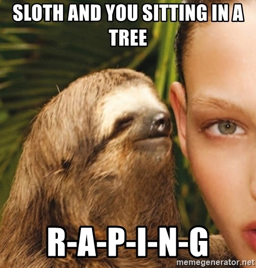 The Rape Sloth - sloth and you sitting in a tree r-a-p-i-n-g