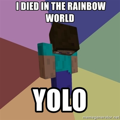 Depressed Minecraft Guy -  I Died in the rainbow world  Yolo