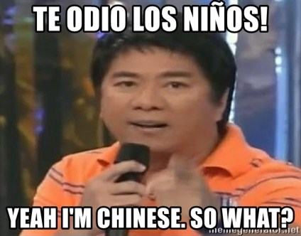 willie revillame you dont do that to me - Te odio los niños! Yeah I'm ChinesE. SO wHAT?
