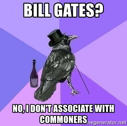 Rich Raven - BILL GATES? NO, I don't associate with commoners