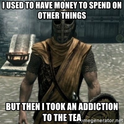 skyrim whiterun guard - I used to have money to spend on other things But then i took an addiction to the tea