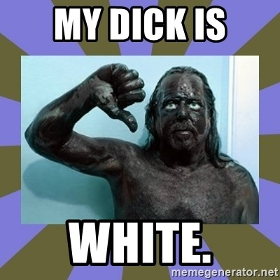 WANNABE BLACK MAN - my dick is white.