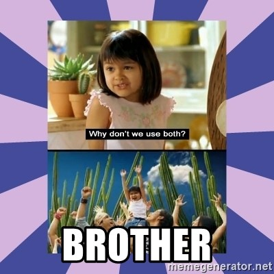 Why don't we use both girl -  Brother