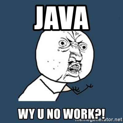 y u no work - Java Wy u no work?!