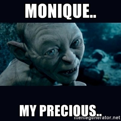 gollum - monique.. my precious..
