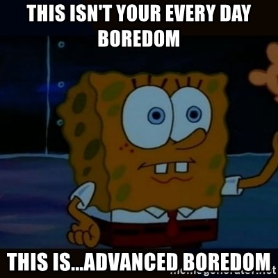 Advanced Darkness - This isn't your every day boredom This is...advanced boredom