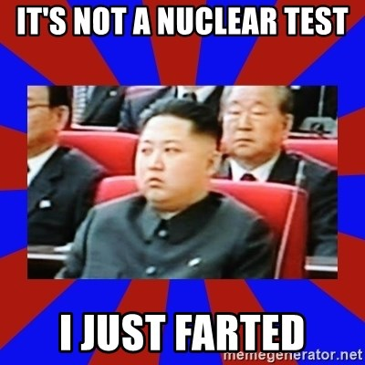 kim jong un - it's not a nuclear test i just farted
