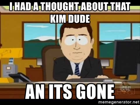 south park aand it's gone - I had a thought about that kim dude an its gone