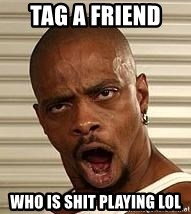 Niggawizard - Tag a friend  who is shit playing lol