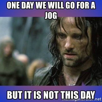 but it is not this day - One day we will go For a jog But it is not this Day