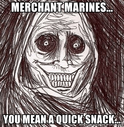 Boogeyman - Merchant Marines... You mean a quick snack...