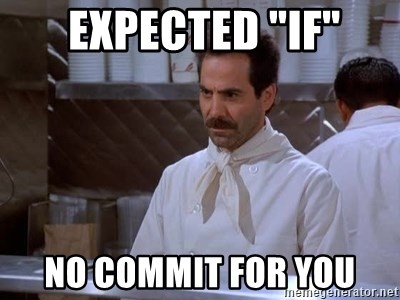 """soup nazi -  Expected """"if"""" NO COMMIT FOR YOU"""