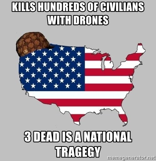 Scumbag America2 - Kills hundreds of civilians with drones 3 dead is a national tragegy