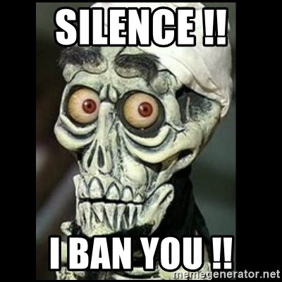 Achmed the dead terrorist - SILENCE !! I BAN YOU !!