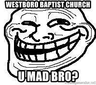 You Mad Bro - westboro baptist church u mad bro?