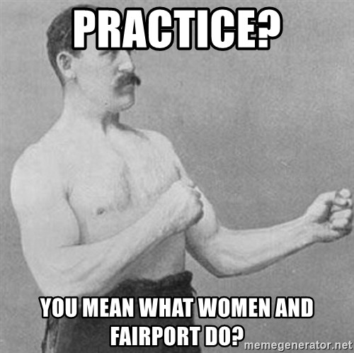 Overly Manly Man, man - practice? you mean what women and fairport do?