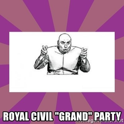 "'dr. evil' air quote -  Royal Civil ""Grand"" Party"