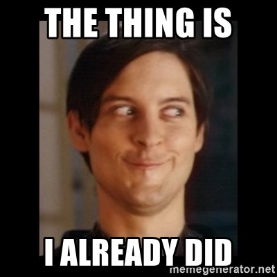 Toby Maguire trollface - The thing is  I already did