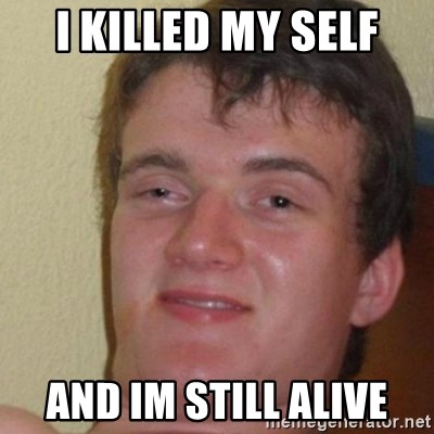 really high guy - i killed my self and im still alive