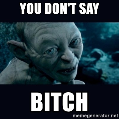 gollum - You don't say bitch