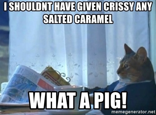 Sophisticated Cat - I shouldnt have given Crissy any Salted Caramel What a pig!