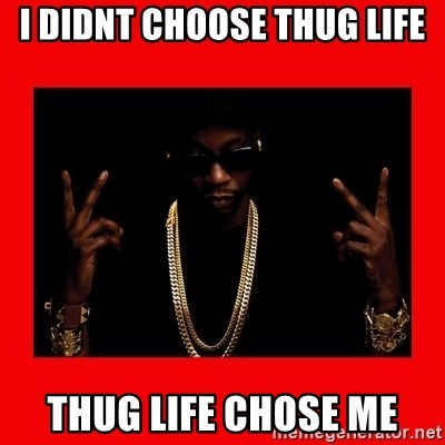 2 chainz valentine - I didnt choose thug life thug life chose me