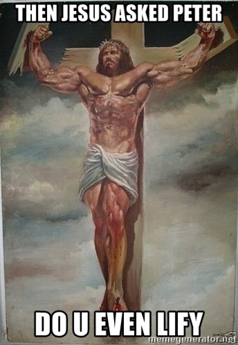Muscles Jesus - Then jesus asked peter do u even lify