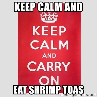 Keep Calm - Keep Calm and  Eat Shrimp Toas
