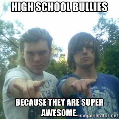 god of punk rock - High school bullies because they are super awesome.
