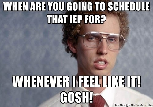 Napoleon Dynamite - When are you goIng to schedule that IEP for? Whenever I feel like it! Gosh!