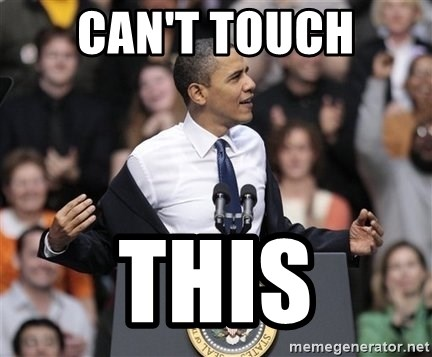 obama come at me bro - CAN'T TOUCH THIS