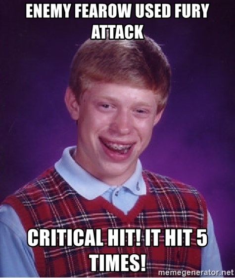 Bad Luck Brian - ENEMY FEAROW USED FURY ATTACK CRITICAL HIT! IT HIT 5 TIMES!