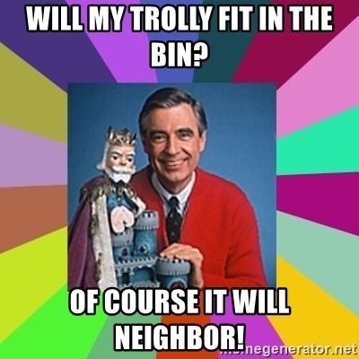 mr rogers  - Will My Trolly Fit in the Bin? Of Course It Will Neighbor!