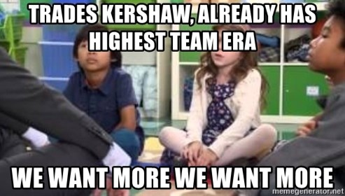 We want more we want more - Trades Kershaw, Already Has highest Team ERA WE WAnt More We want more